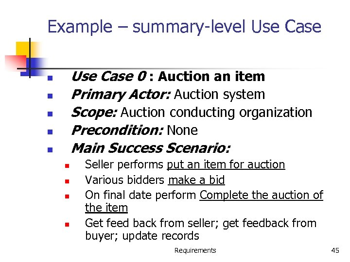 Example – summary-level Use Case 0 : Auction an item Primary Actor: Auction system