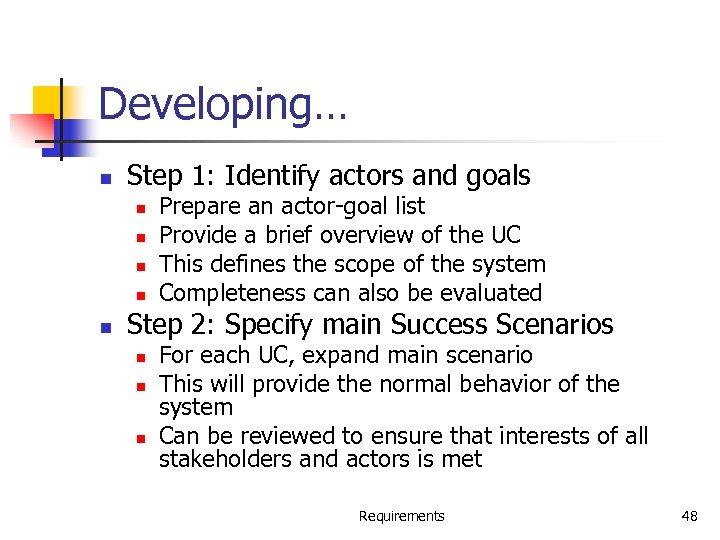 Developing… n Step 1: Identify actors and goals n n n Prepare an actor-goal