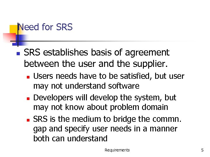 Need for SRS n SRS establishes basis of agreement between the user and the
