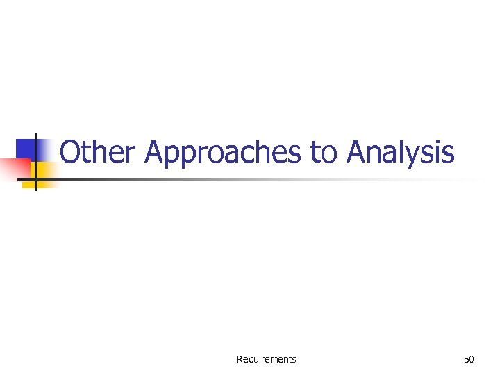 Other Approaches to Analysis Requirements 50