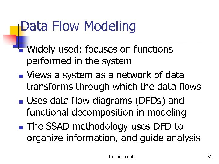 Data Flow Modeling n n Widely used; focuses on functions performed in the system