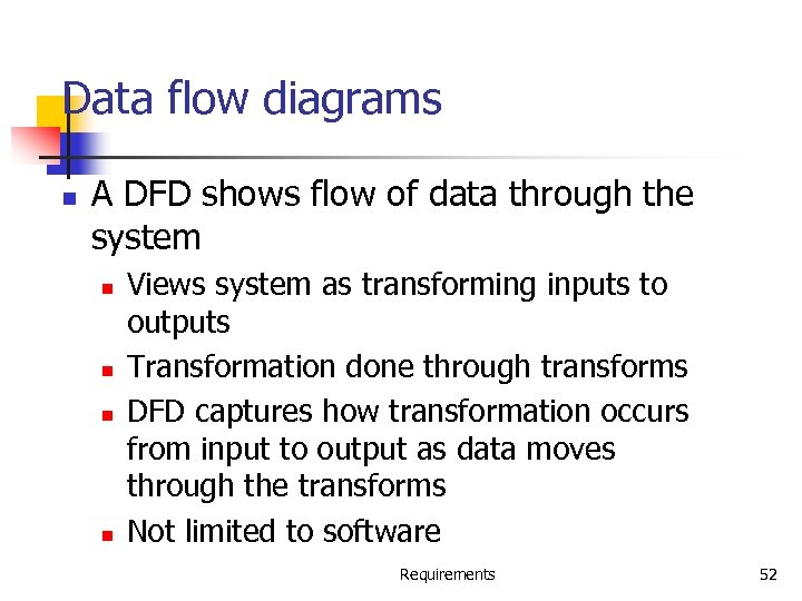 Data flow diagrams n A DFD shows flow of data through the system n