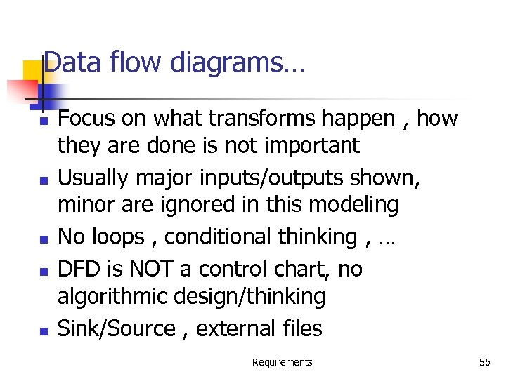 Data flow diagrams… n n n Focus on what transforms happen , how they