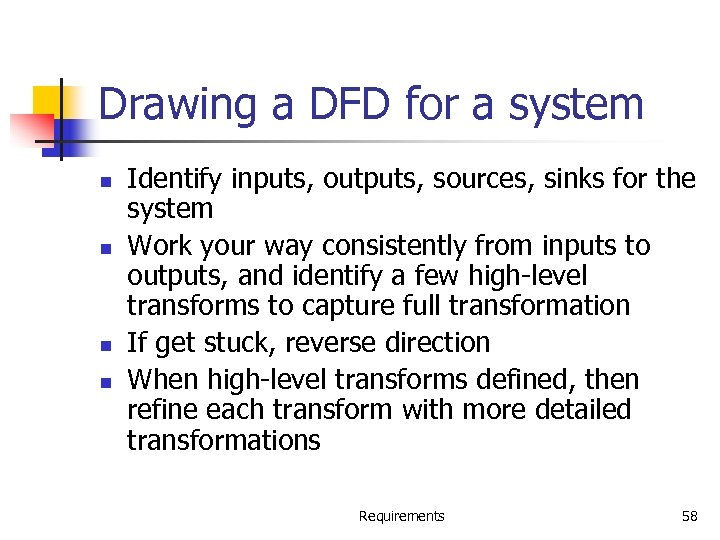 Drawing a DFD for a system n n Identify inputs, outputs, sources, sinks for