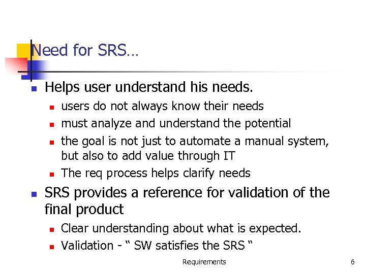 Need for SRS… n Helps user understand his needs. n n n users do