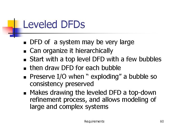 Leveled DFDs n n n DFD of a system may be very large Can