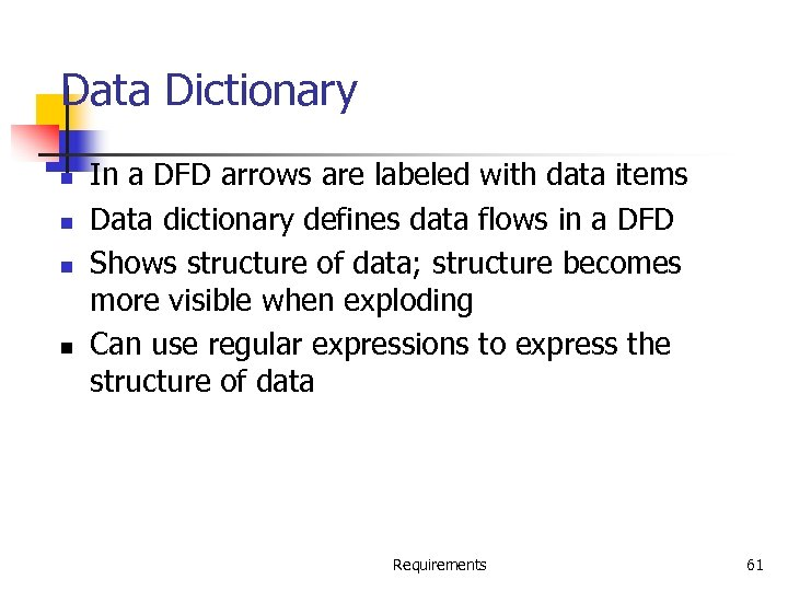 Data Dictionary n n In a DFD arrows are labeled with data items Data