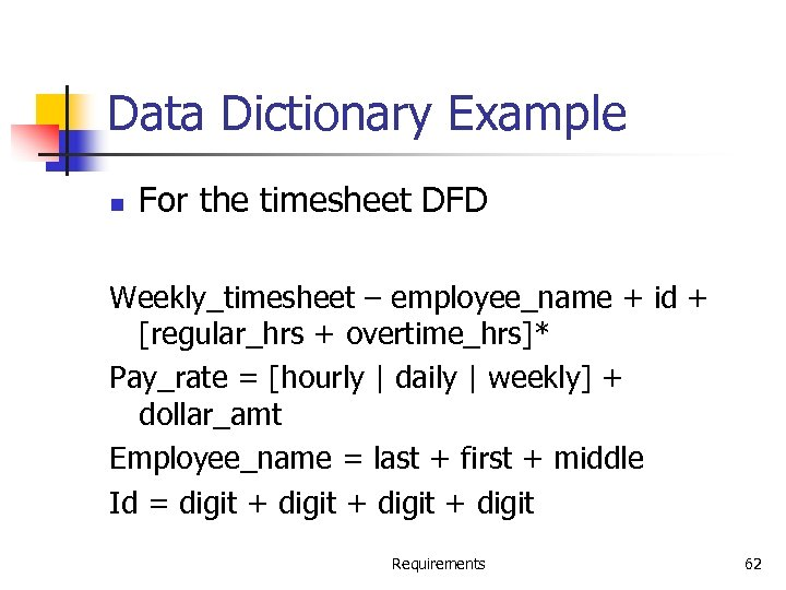 Data Dictionary Example n For the timesheet DFD Weekly_timesheet – employee_name + id +
