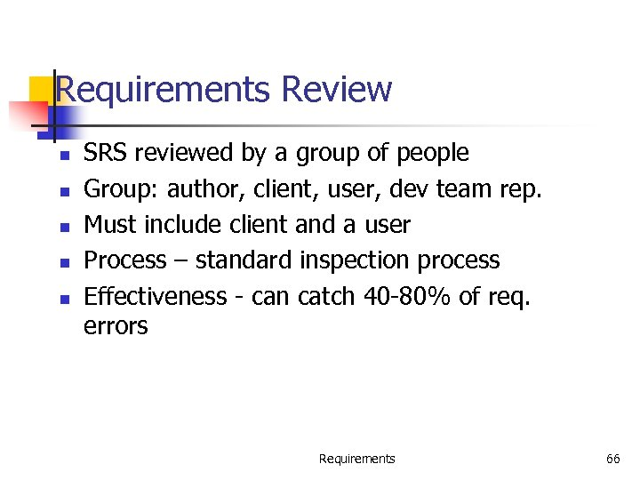 Requirements Review n n n SRS reviewed by a group of people Group: author,