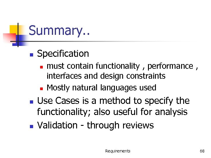 Summary. . n Specification n n must contain functionality , performance , interfaces and