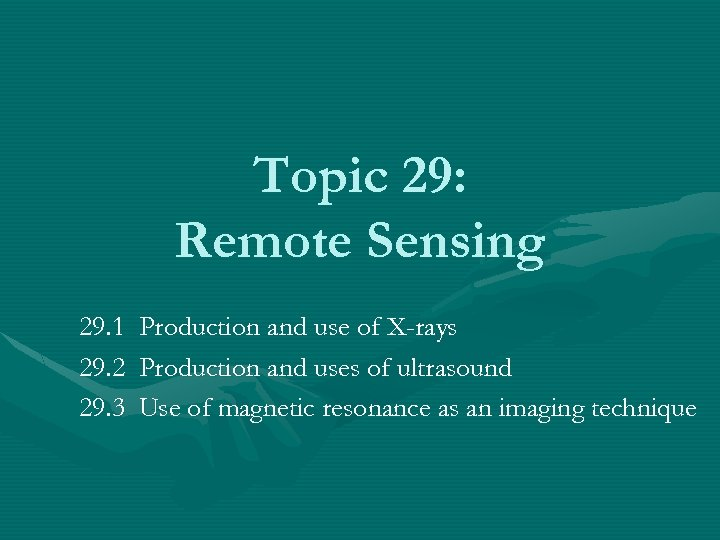 Topic 29: Remote Sensing 29. 1 29. 2 29. 3 Production and use of