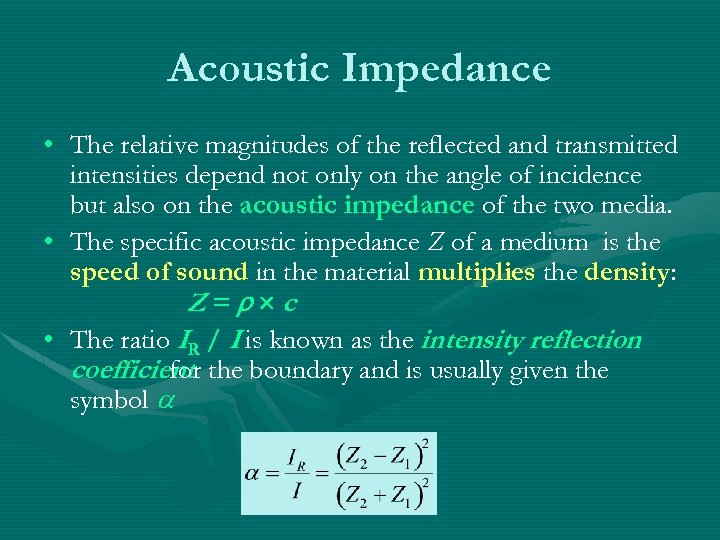 Acoustic Impedance • The relative magnitudes of the reflected and transmitted intensities depend not