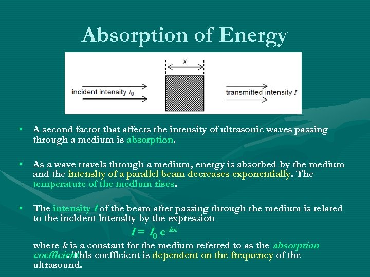 Absorption of Energy • A second factor that affects the intensity of ultrasonic waves