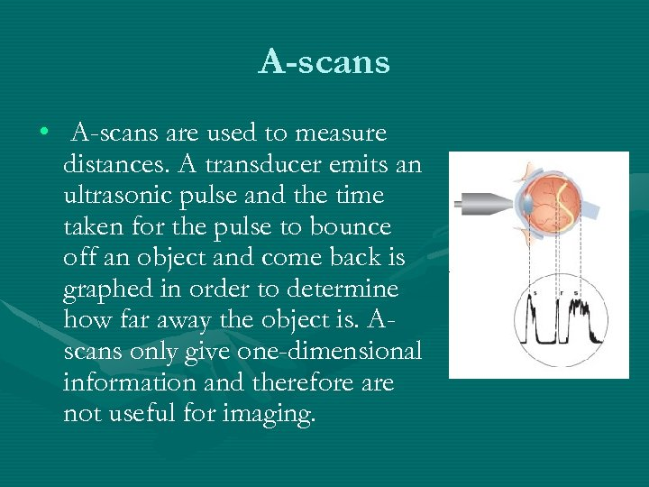 A-scans • A-scans are used to measure distances. A transducer emits an ultrasonic pulse