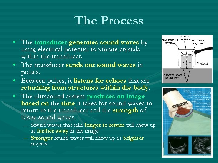 The Process • The transducer generates sound waves by using electrical potential to vibrate