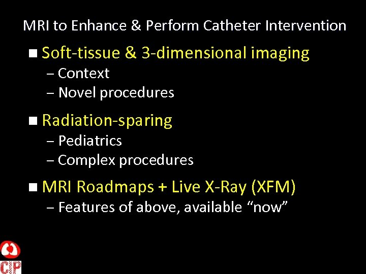 MRI to Enhance & Perform Catheter Intervention n Soft-tissue & 3 -dimensional imaging –