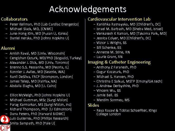 Acknowledgements Collaborators – – Peter Kellman, Ph. D [Lab Cardiac Energetics] Michael Slack, MD,