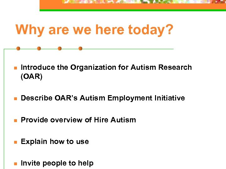 Why are we here today? n Introduce the Organization for Autism Research (OAR) n