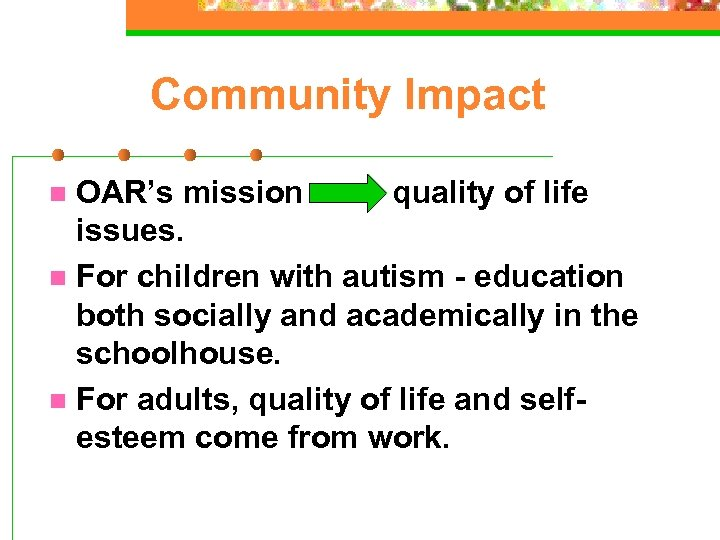 Community Impact OAR's mission quality of life issues. n For children with autism -