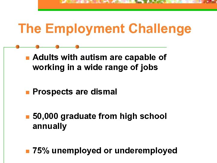 The Employment Challenge n Adults with autism are capable of working in a wide