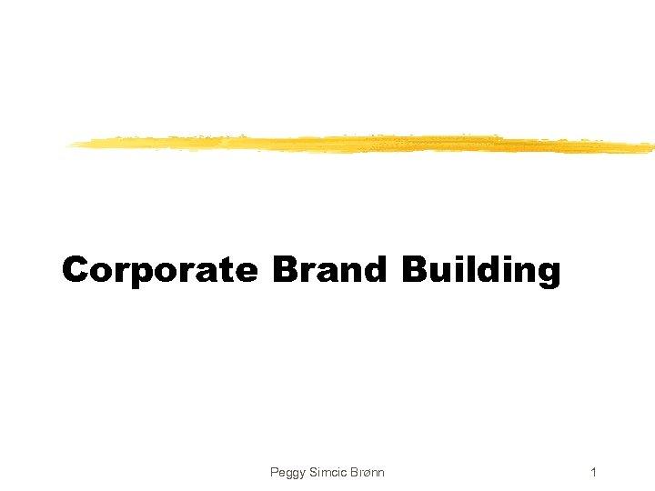 Corporate Brand Building Peggy Simcic Brønn 1