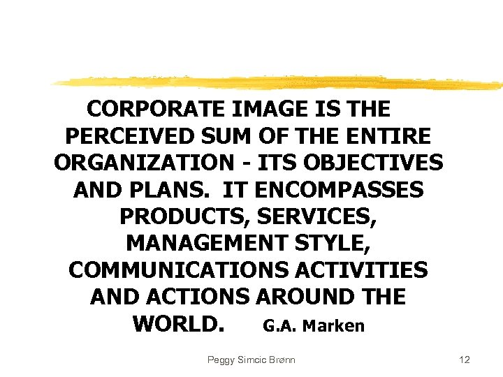 CORPORATE IMAGE IS THE PERCEIVED SUM OF THE ENTIRE ORGANIZATION - ITS OBJECTIVES AND