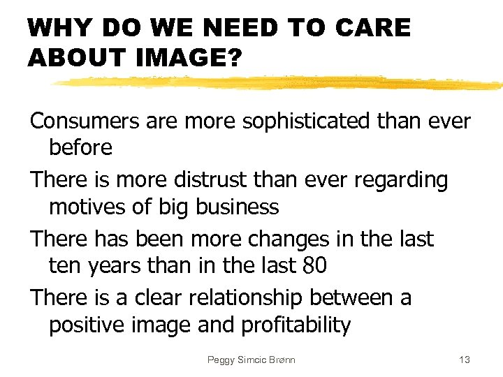 WHY DO WE NEED TO CARE ABOUT IMAGE? Consumers are more sophisticated than ever