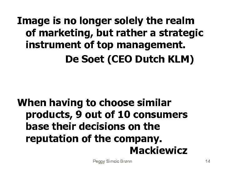 Image is no longer solely the realm of marketing, but rather a strategic instrument