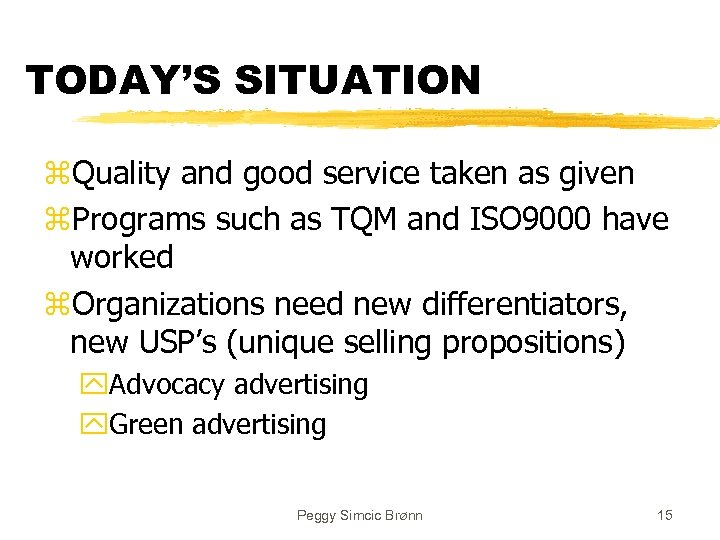 TODAY'S SITUATION z. Quality and good service taken as given z. Programs such as