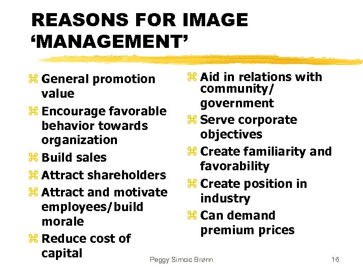REASONS FOR IMAGE 'MANAGEMENT' z Aid in relations with z General promotion community/ value