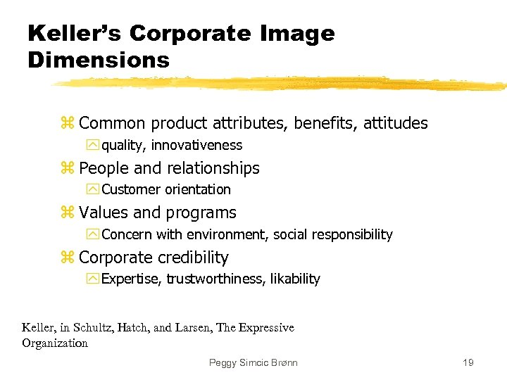 Keller's Corporate Image Dimensions z Common product attributes, benefits, attitudes y quality, innovativeness z