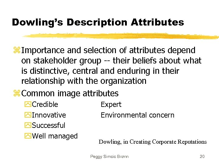 Dowling's Description Attributes z Importance and selection of attributes depend on stakeholder group --