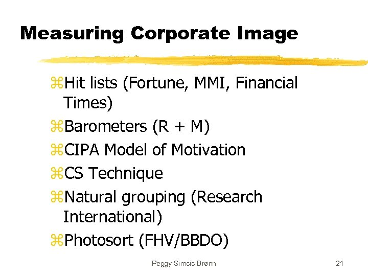Measuring Corporate Image z. Hit lists (Fortune, MMI, Financial Times) z. Barometers (R +