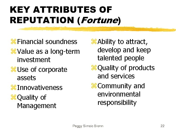 KEY ATTRIBUTES OF REPUTATION (Fortune) z Financial soundness z Value as a long-term investment