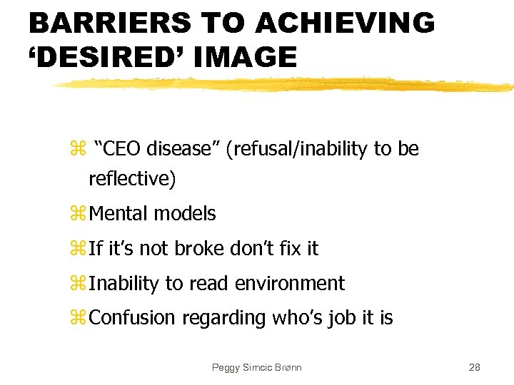 """BARRIERS TO ACHIEVING 'DESIRED' IMAGE z """"CEO disease"""" (refusal/inability to be reflective) z Mental"""