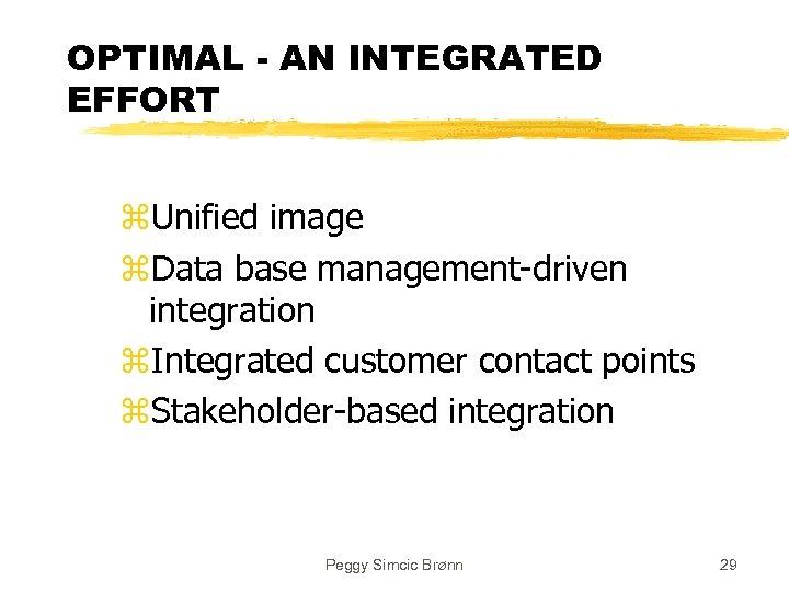 OPTIMAL - AN INTEGRATED EFFORT z. Unified image z. Data base management-driven integration z.