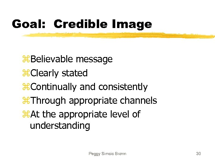 Goal: Credible Image z. Believable message z. Clearly stated z. Continually and consistently z.