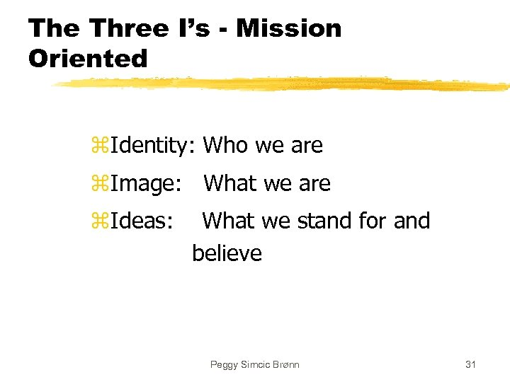 The Three I's - Mission Oriented z. Identity: Who we are z. Image: What