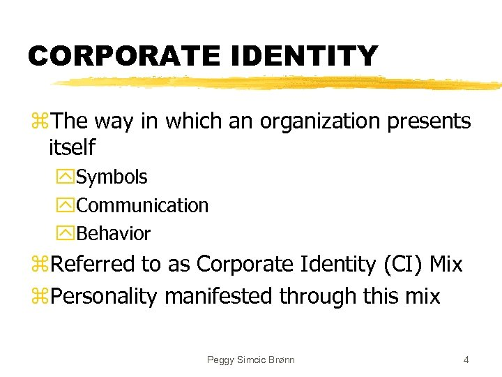 CORPORATE IDENTITY z. The way in which an organization presents itself y. Symbols y.