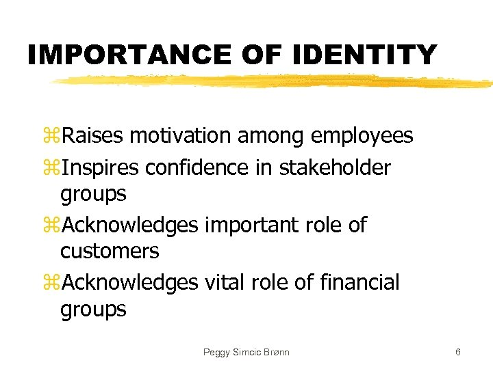 IMPORTANCE OF IDENTITY z. Raises motivation among employees z. Inspires confidence in stakeholder groups