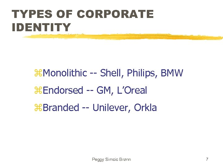 TYPES OF CORPORATE IDENTITY z. Monolithic -- Shell, Philips, BMW z. Endorsed -- GM,