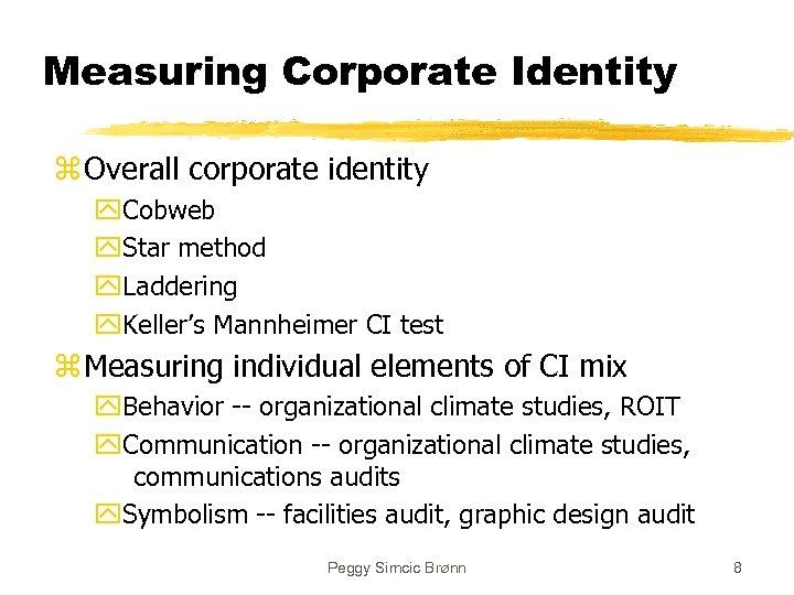 Measuring Corporate Identity z Overall corporate identity y. Cobweb y. Star method y. Laddering