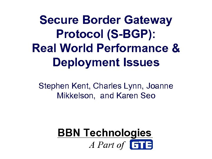 Secure Border Gateway Protocol (S-BGP): Real World Performance & Deployment Issues Stephen Kent, Charles