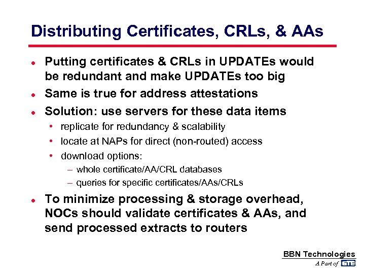 Distributing Certificates, CRLs, & AAs l l l Putting certificates & CRLs in UPDATEs