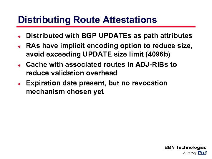 Distributing Route Attestations l l Distributed with BGP UPDATEs as path attributes RAs have