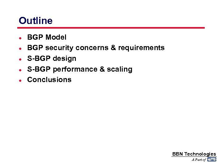 Outline l l l BGP Model BGP security concerns & requirements S-BGP design S-BGP