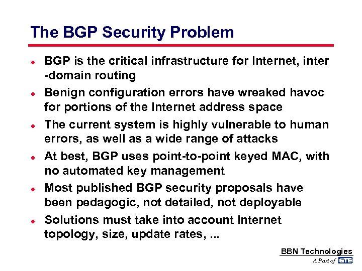 The BGP Security Problem l l l BGP is the critical infrastructure for Internet,
