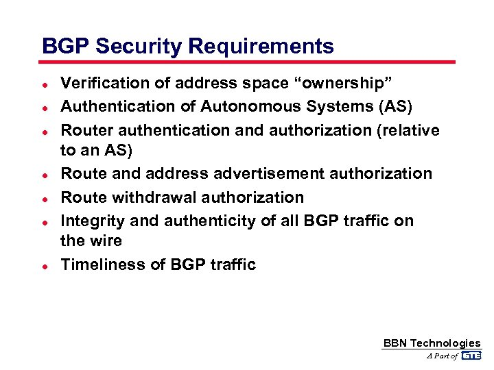 "BGP Security Requirements l l l l Verification of address space ""ownership"" Authentication of"