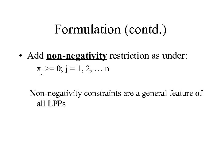 Formulation (contd. ) • Add non-negativity restriction as under: xj >= 0; j =