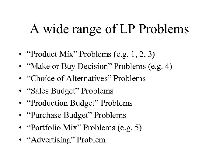 "A wide range of LP Problems • • ""Product Mix"" Problems (e. g. 1,"